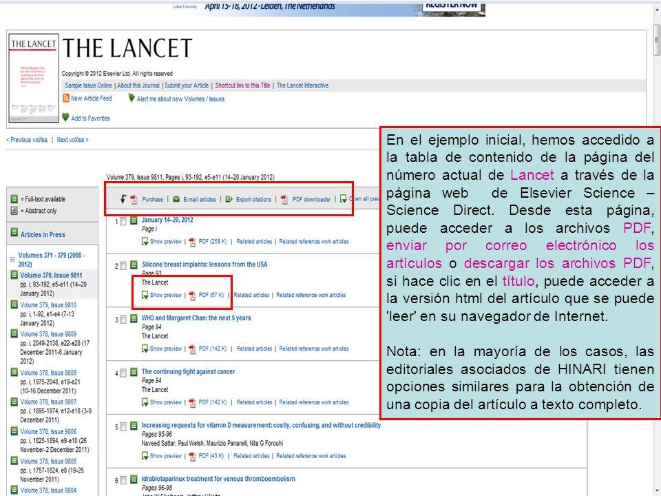 En el ejemplo inicial, hemos accedido a la tabla de contenido de la página del número actual de Lancet a través de la página web de Elsevier Science – Science Direct. Desde esta página, puede acceder a los archivos PDF, enviar por correo electrónico los artículos o descargar los archivos PDF, si hace clic en el título, puede acceder a la versión html del artículo que se puede leer en su navegador de Internet.