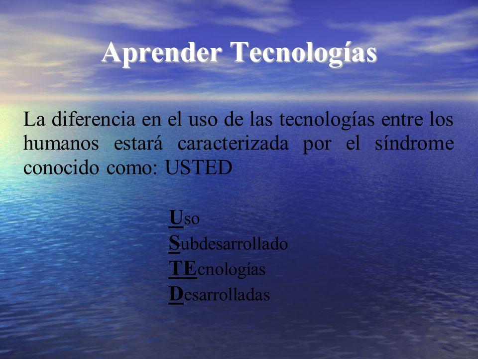 Aprender Tecnologías La diferencia en el uso de las tecnologías entre los humanos estará caracterizada por el síndrome conocido como: USTED.