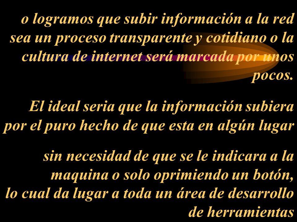 o logramos que subir información a la red sea un proceso transparente y cotidiano o la cultura de internet será marcada por unos pocos.