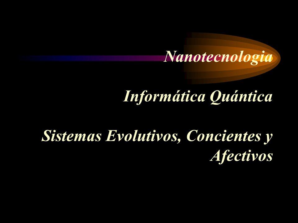 Nanotecnologia Informática Quántica Sistemas Evolutivos, Concientes y Afectivos
