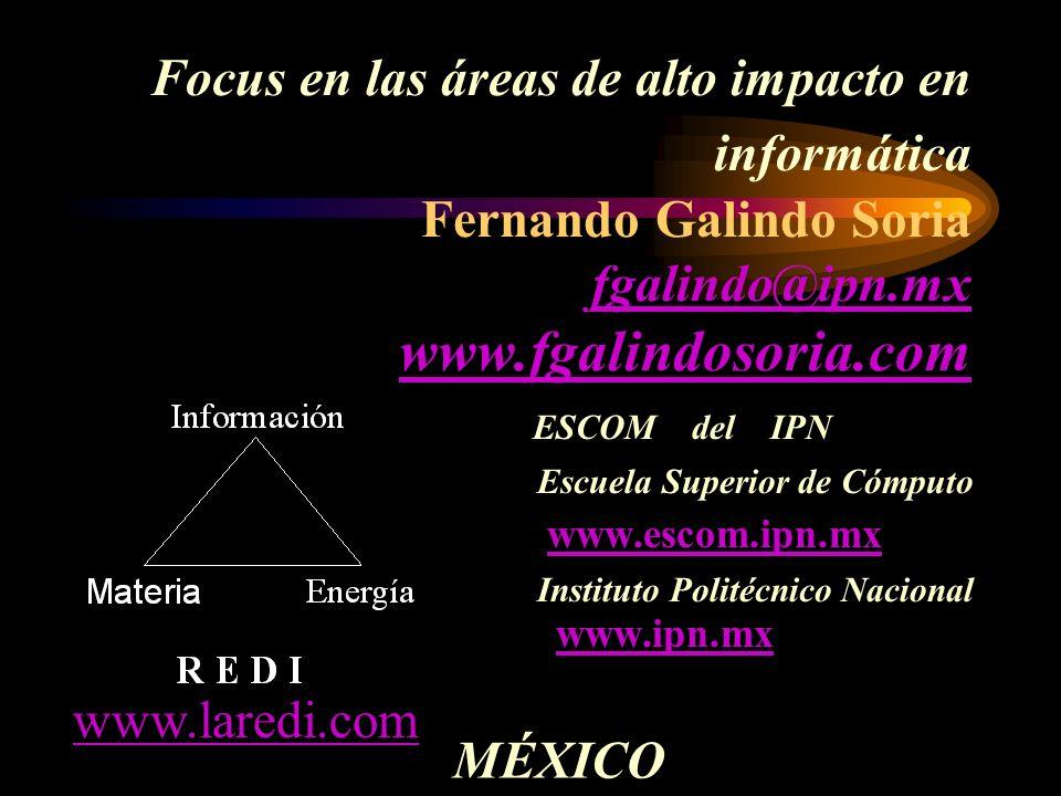 Focus en las áreas de alto impacto en informática Fernando Galindo Soria fgalindo@ipn.mx www.fgalindosoria.com