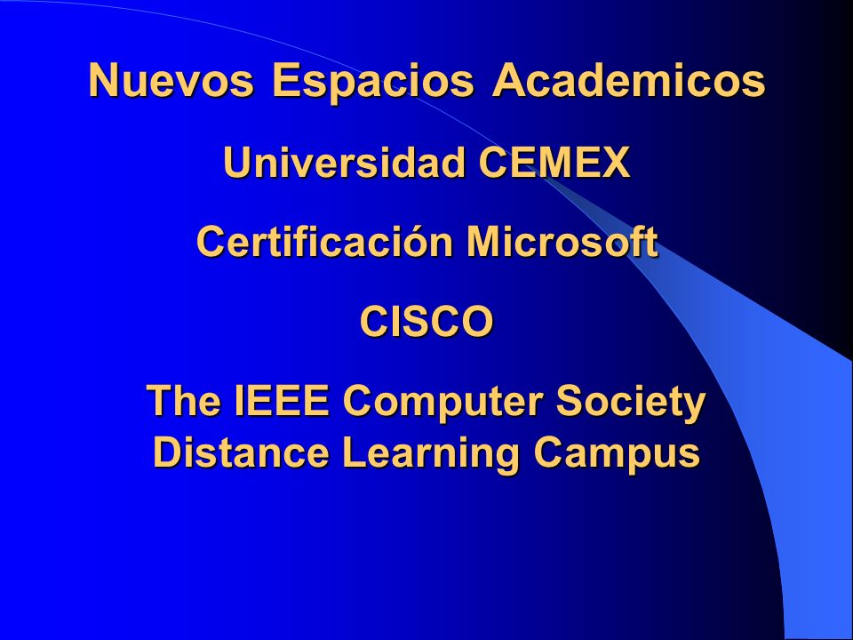 Nuevos Espacios Academicos Universidad CEMEX Certificación Microsoft CISCO The IEEE Computer Society Distance Learning Campus