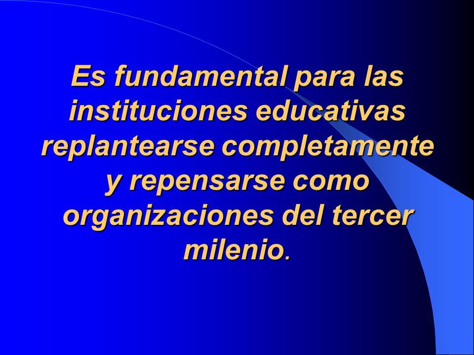 Es fundamental para las instituciones educativas replantearse completamente y repensarse como organizaciones del tercer milenio.