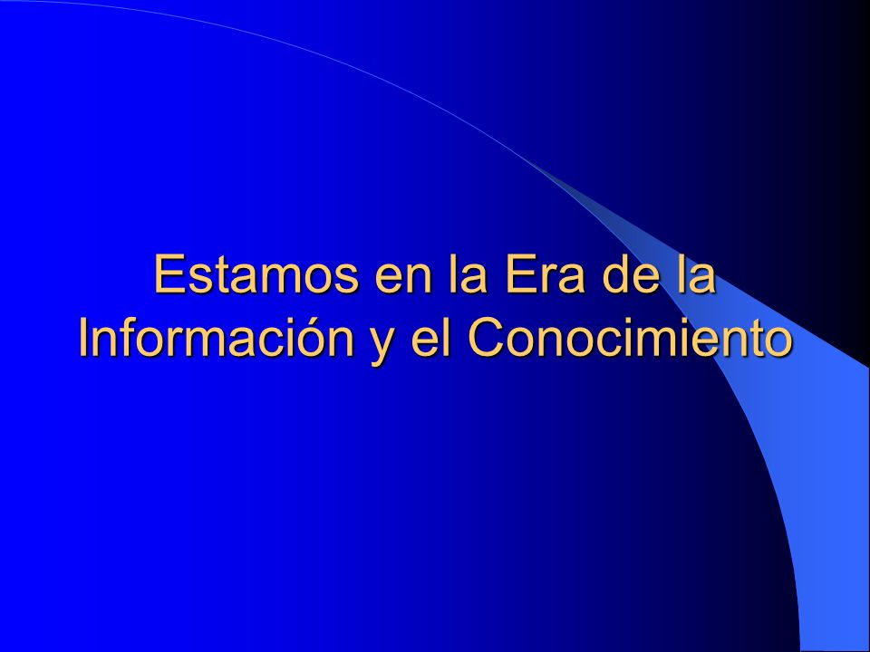 Estamos en la Era de la Información y el Conocimiento
