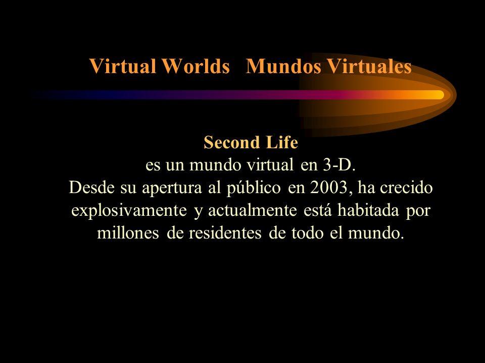 Virtual Worlds Mundos Virtuales Second Life es un mundo virtual en 3-D