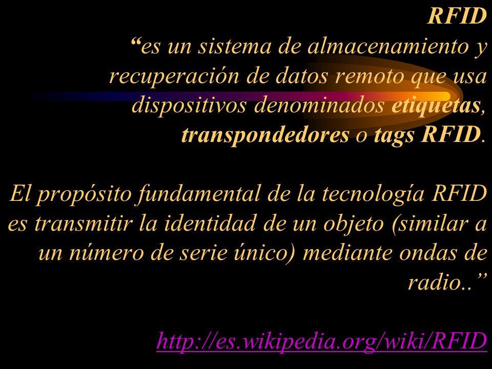 RFID es un sistema de almacenamiento y recuperación de datos remoto que usa dispositivos denominados etiquetas, transpondedores o tags RFID.