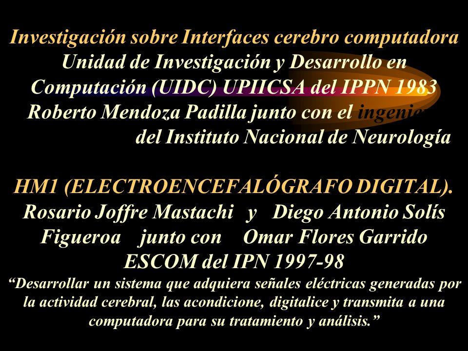 Investigación sobre Interfaces cerebro computadora Unidad de Investigación y Desarrollo en Computación (UIDC) UPIICSA del IPPN 1983 Roberto Mendoza Padilla junto con el ingeniero Ángel Zapata del Instituto Nacional de Neurología HM1 (ELECTROENCEFALÓGRAFO DIGITAL).