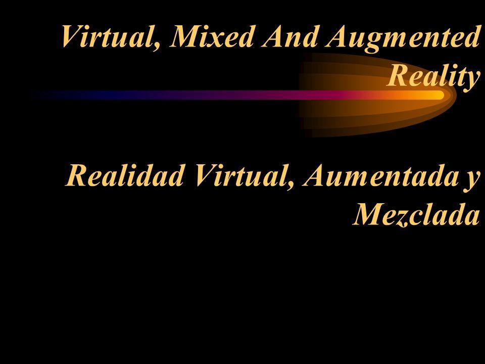 Virtual, Mixed And Augmented Reality Realidad Virtual, Aumentada y Mezclada