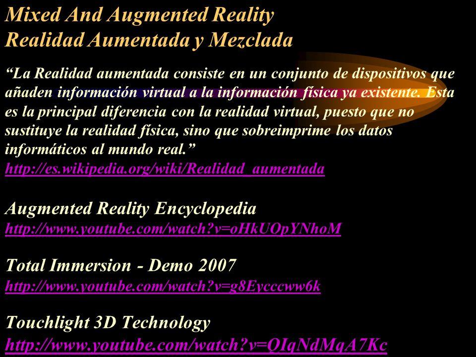 Mixed And Augmented Reality Realidad Aumentada y Mezclada La Realidad aumentada consiste en un conjunto de dispositivos que añaden información virtual a la información física ya existente.