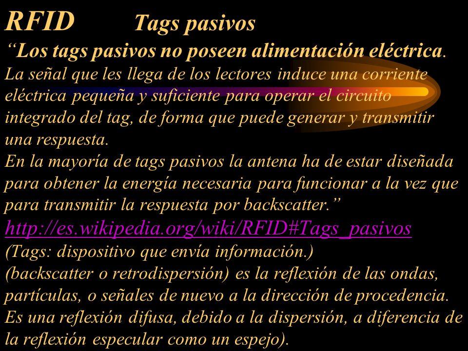 RFID Tags pasivos Los tags pasivos no poseen alimentación eléctrica