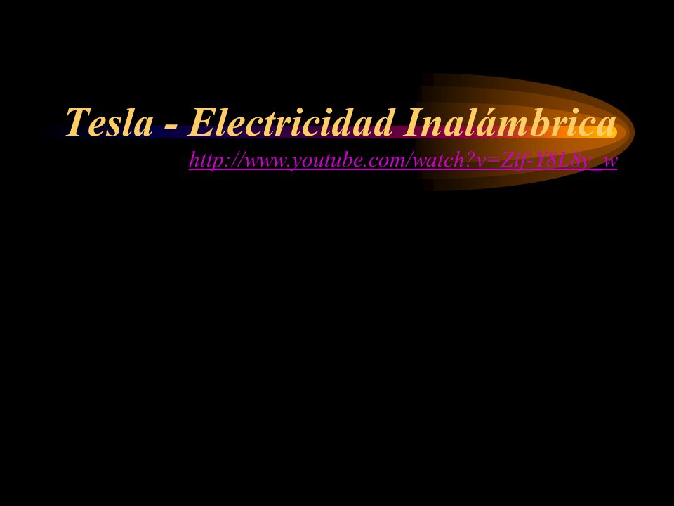 Tesla - Electricidad Inalámbrica http://www. youtube. com/watch