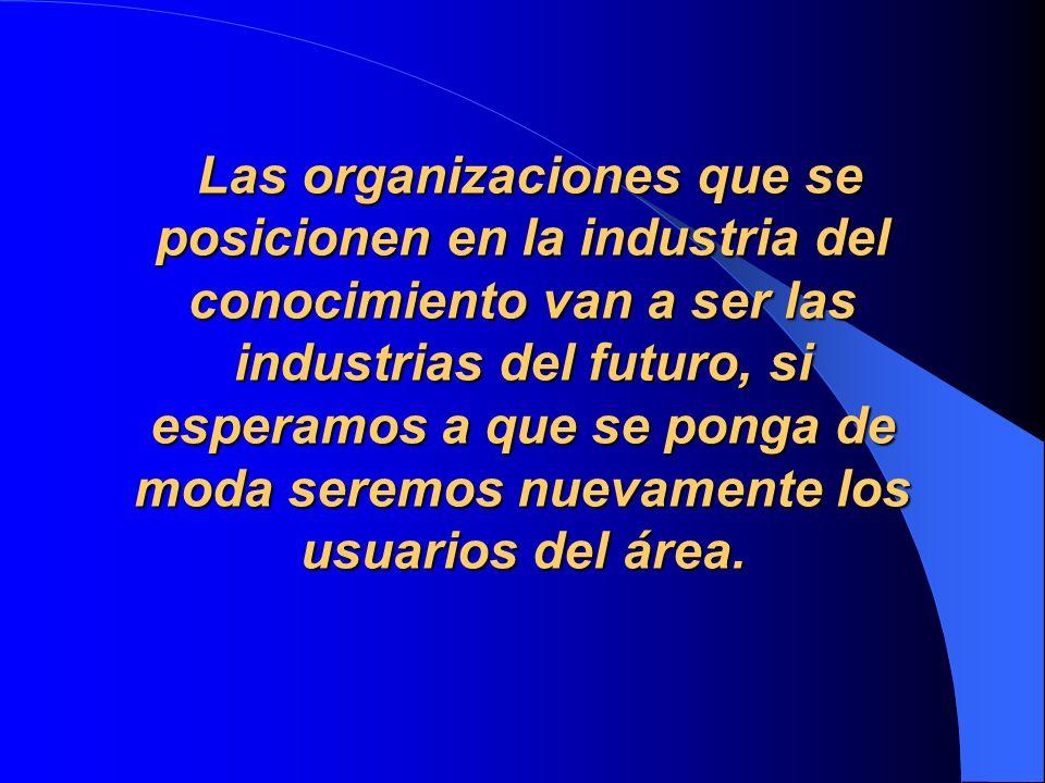 Las organizaciones que se posicionen en la industria del conocimiento van a ser las industrias del futuro, si esperamos a que se ponga de moda seremos nuevamente los usuarios del área.