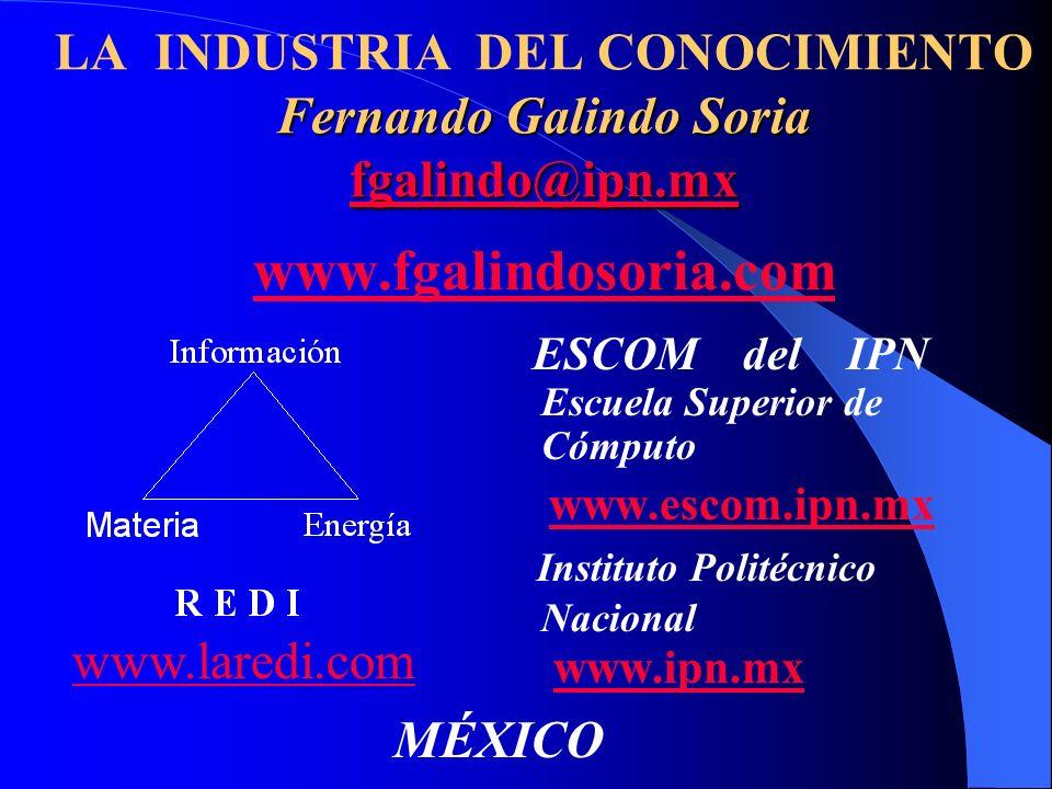 LA INDUSTRIA DEL CONOCIMIENTO Fernando Galindo Soria fgalindo@ipn