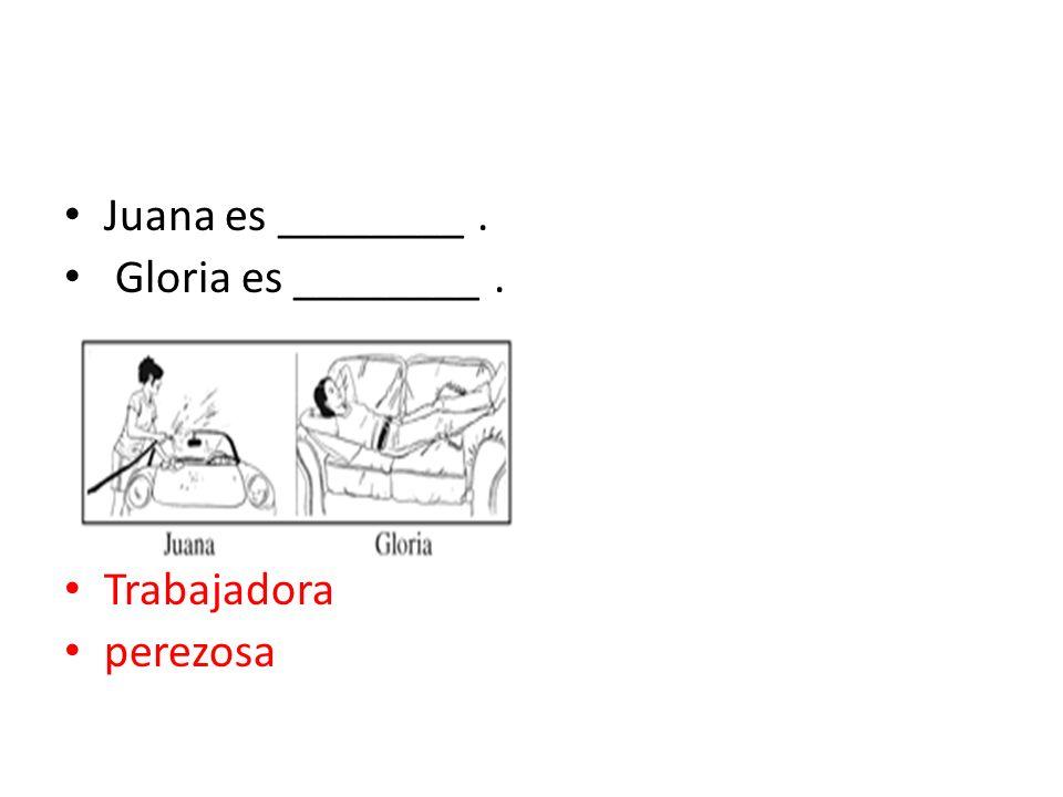 Juana es ________ . Gloria es ________ . Trabajadora perezosa