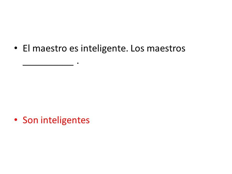 El maestro es inteligente. Los maestros __________ .