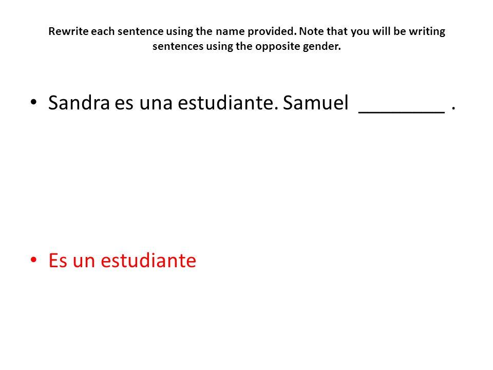 Sandra es una estudiante. Samuel ________ .