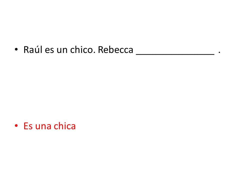 Raúl es un chico. Rebecca _______________ .