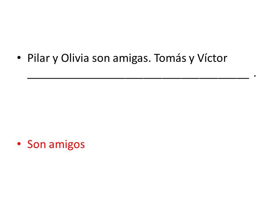 Pilar y Olivia son amigas