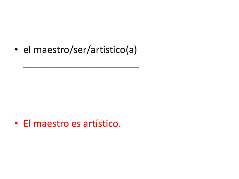 el maestro/ser/artístico(a) ______________________