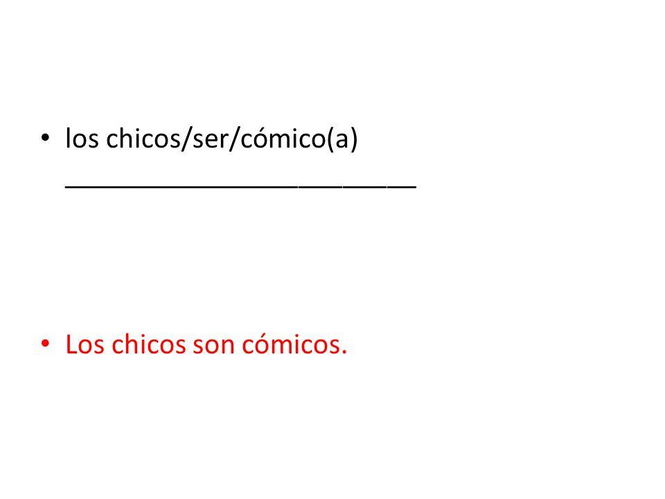 los chicos/ser/cómico(a) ________________________