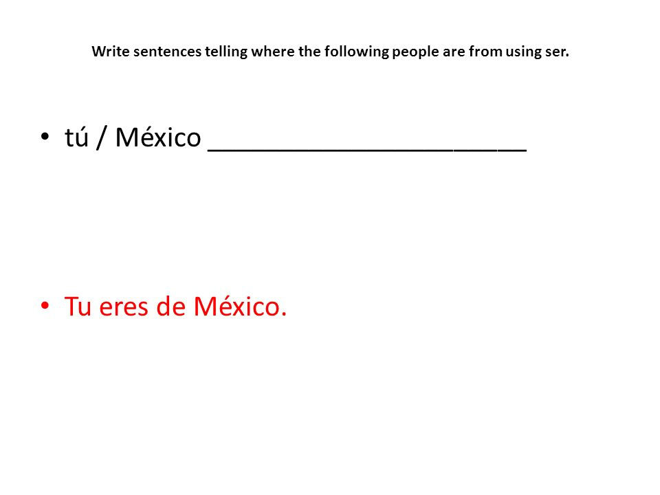 Write sentences telling where the following people are from using ser.