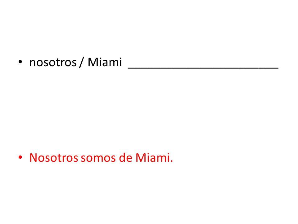nosotros / Miami _______________________