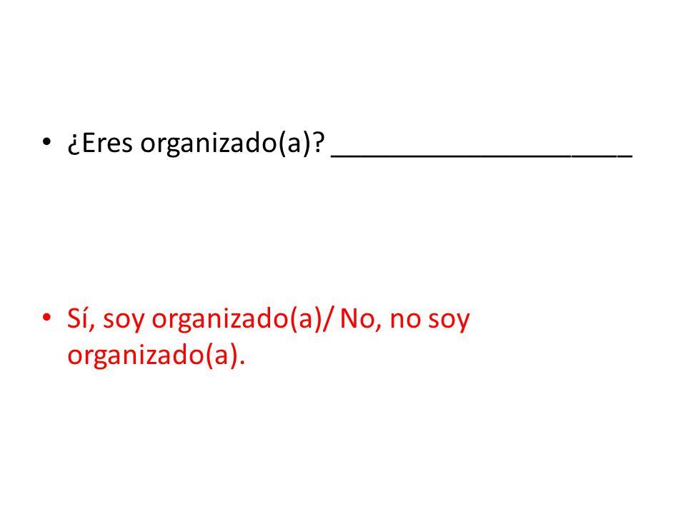 ¿Eres organizado(a) ____________________