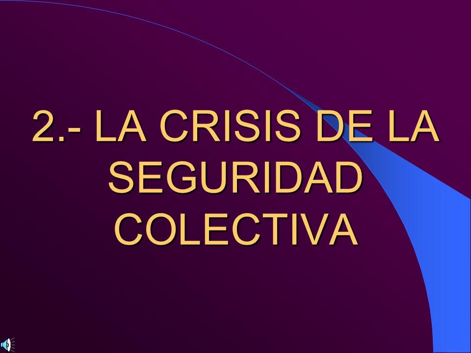 2.- LA CRISIS DE LA SEGURIDAD COLECTIVA