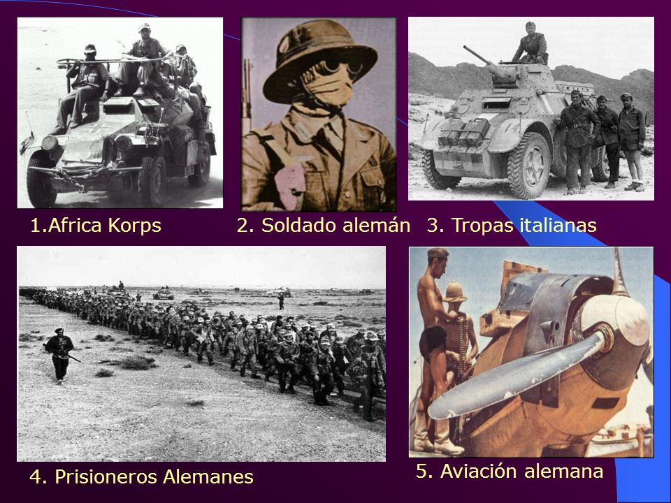 1.Africa Korps 2. Soldado alemán 3. Tropas italianas 5. Aviación alemana 4. Prisioneros Alemanes