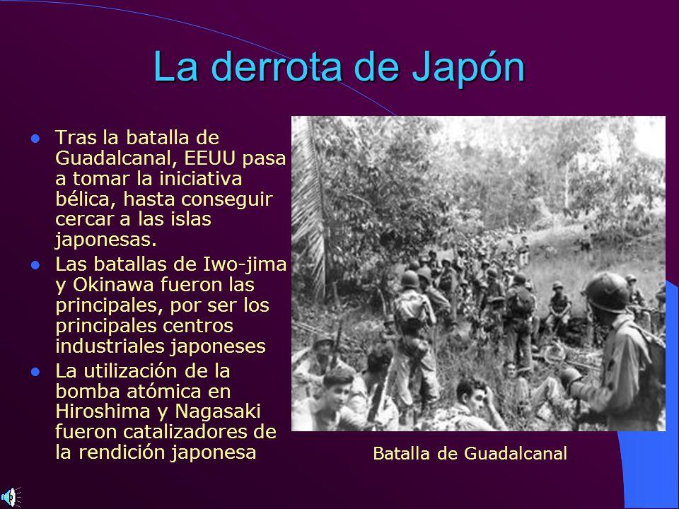 La derrota de Japón Tras la batalla de Guadalcanal, EEUU pasa a tomar la iniciativa bélica, hasta conseguir cercar a las islas japonesas.