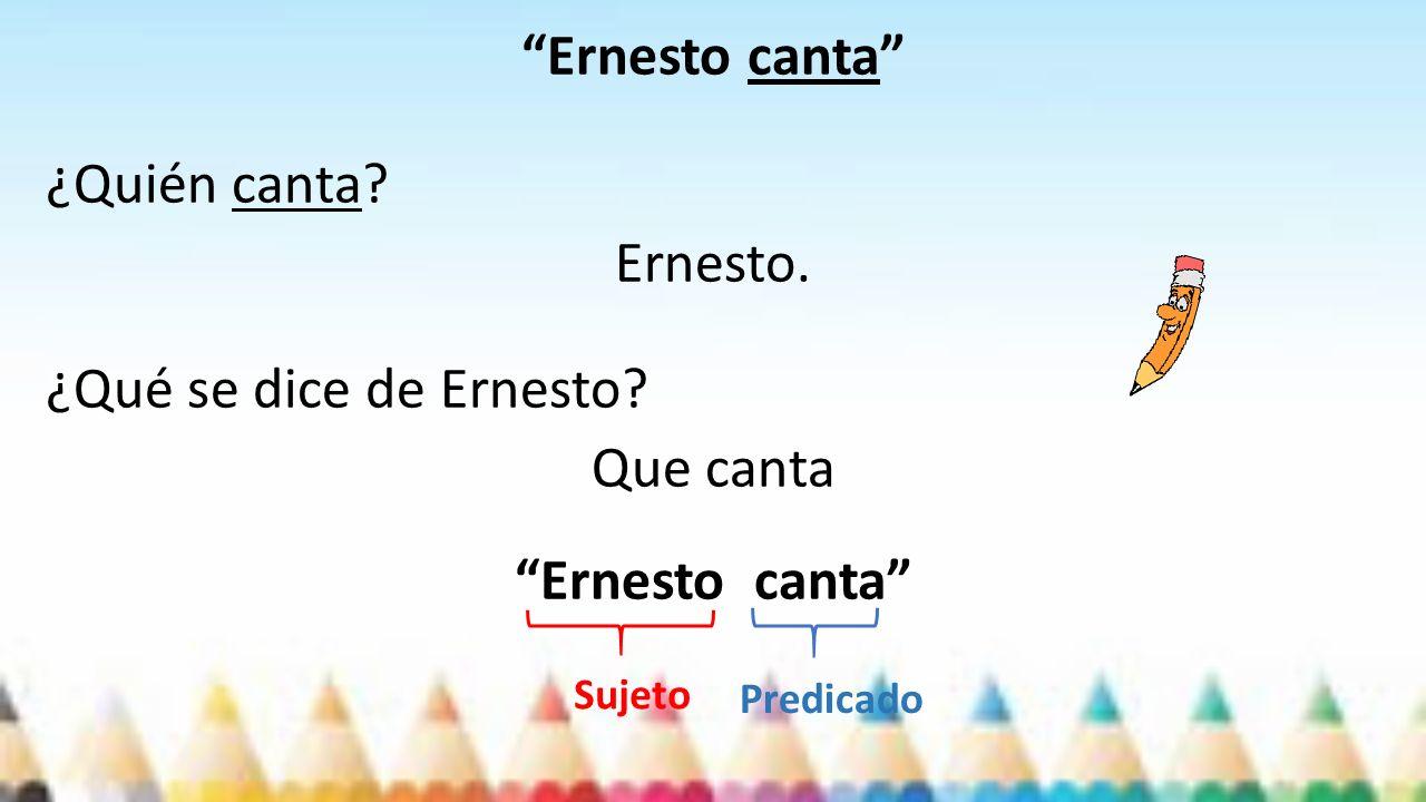 Ernesto canta ¿Quién canta. Ernesto. ¿Qué se dice de Ernesto