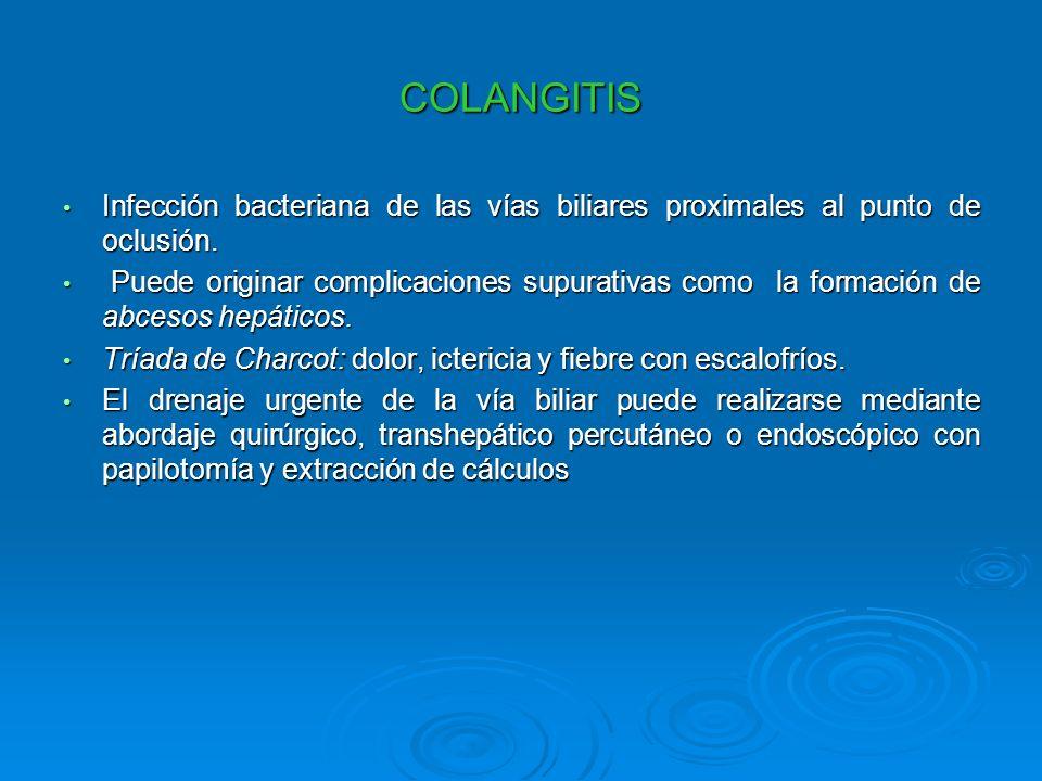 COLANGITIS Infección bacteriana de las vías biliares proximales al punto de oclusión.