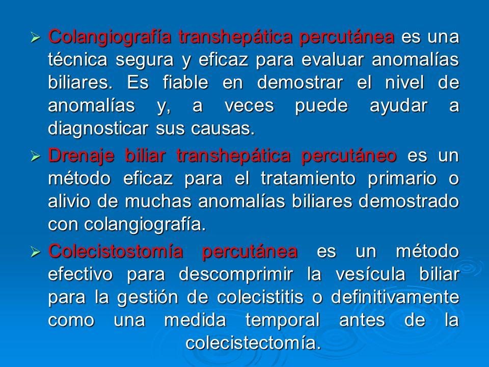 Colangiografía transhepática percutánea es una técnica segura y eficaz para evaluar anomalías biliares. Es fiable en demostrar el nivel de anomalías y, a veces puede ayudar a diagnosticar sus causas.