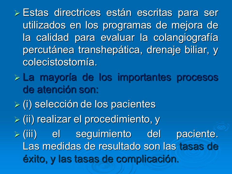 Estas directrices están escritas para ser utilizados en los programas de mejora de la calidad para evaluar la colangiografía percutánea transhepática, drenaje biliar, y colecistostomía.