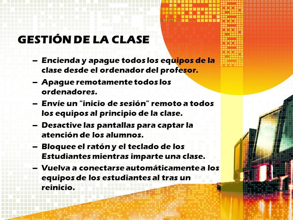 GESTIÓN DE LA CLASE Encienda y apague todos los equipos de la clase desde el ordenador del profesor.