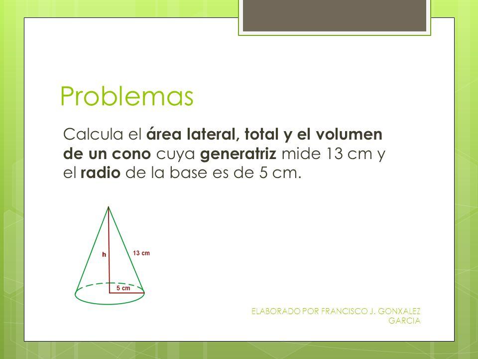 Problemas Calcula el área lateral, total y el volumen de un cono cuya generatriz mide 13 cm y el radio de la base es de 5 cm.