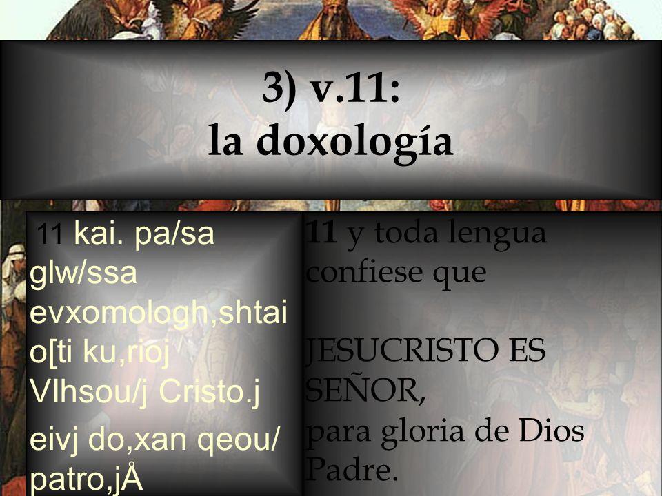 3) v.11: la doxología eivj do,xan qeou/ patro,jÅ