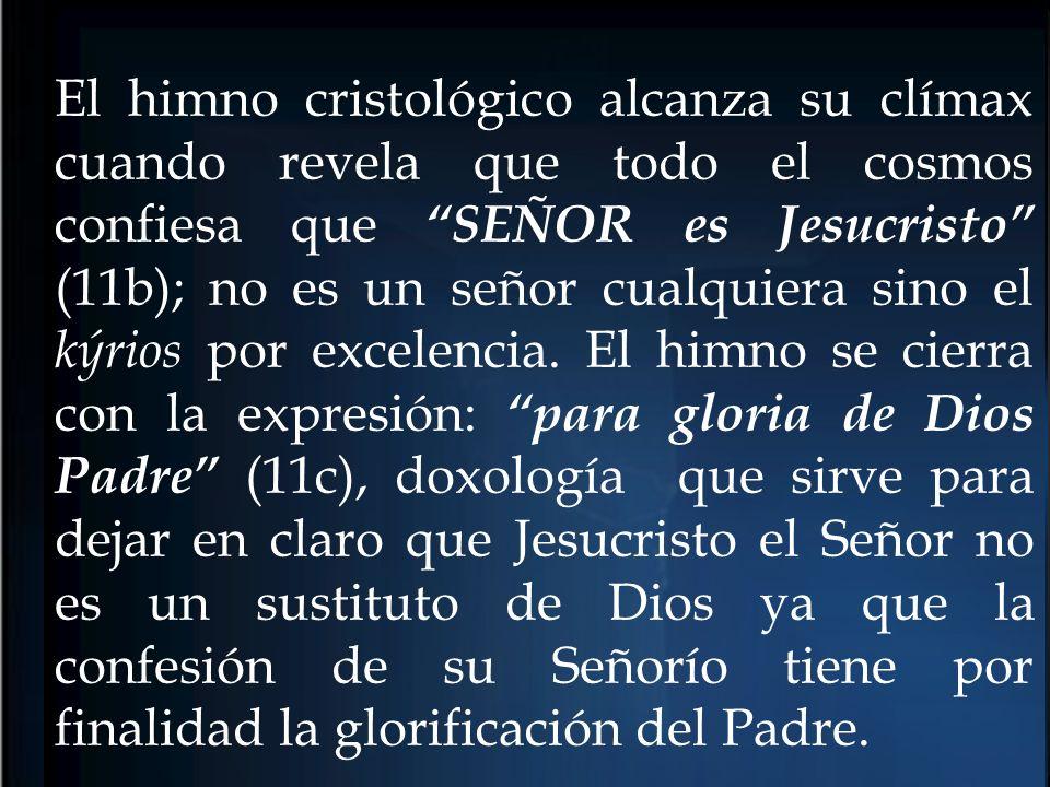 El himno cristológico alcanza su clímax cuando revela que todo el cosmos confiesa que SEÑOR es Jesucristo (11b); no es un señor cualquiera sino el kýrios por excelencia.