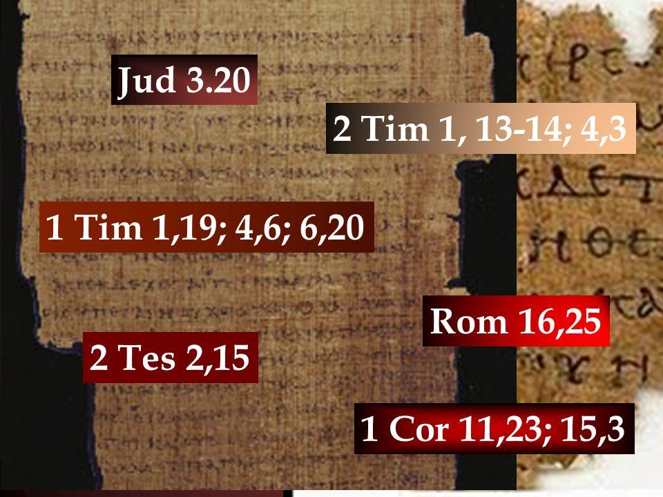 Jud 3.20 2 Tim 1, 13-14; 4,3 1 Tim 1,19; 4,6; 6,20 Rom 16,25 2 Tes 2,15 1 Cor 11,23; 15,3