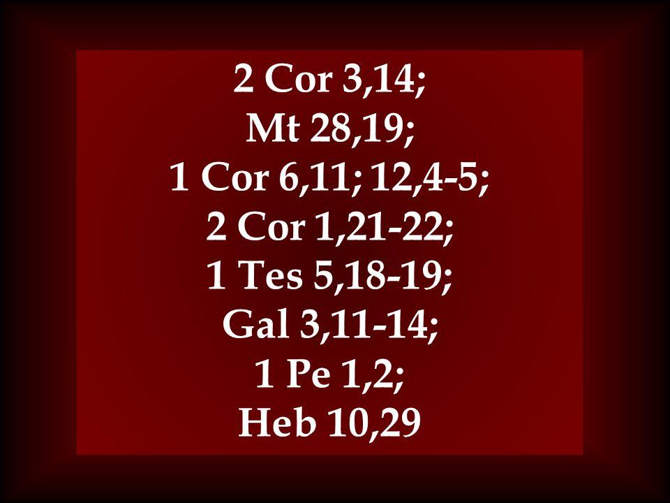 2 Cor 3,14;Mt 28,19; 1 Cor 6,11; 12,4-5; 2 Cor 1,21-22; 1 Tes 5,18-19; Gal 3,11-14; 1 Pe 1,2; Heb 10,29.