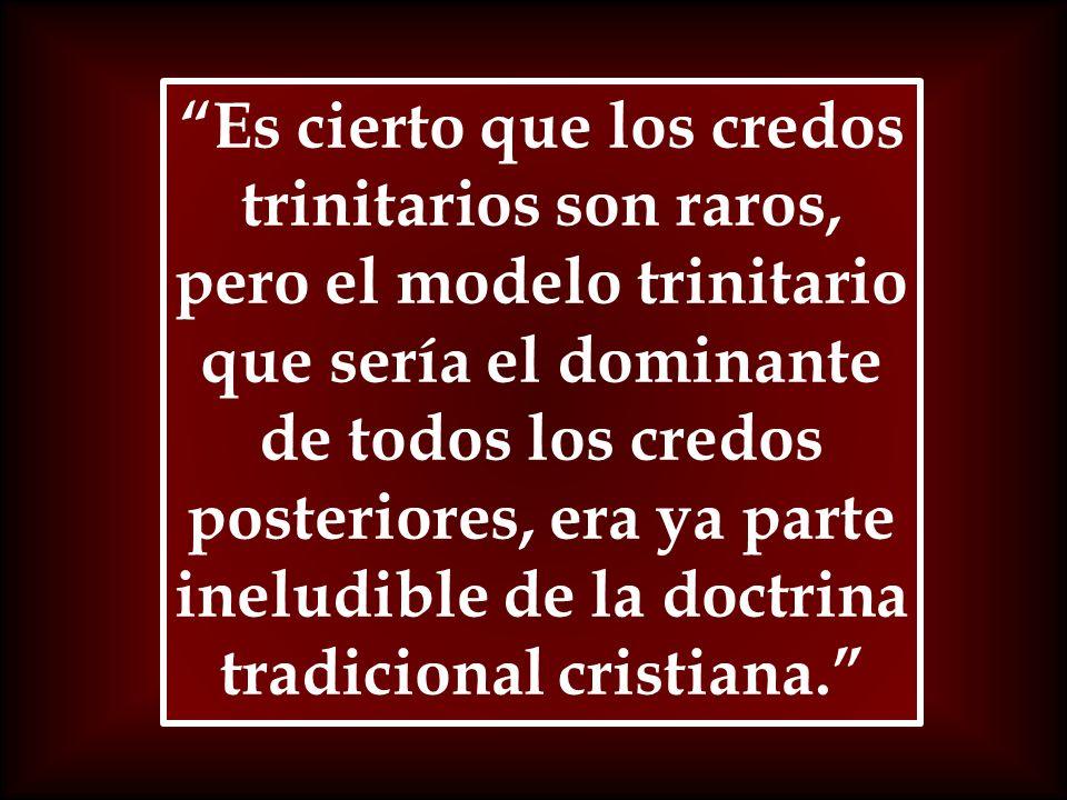 Es cierto que los credos trinitarios son raros, pero el modelo trinitario que sería el dominante de todos los credos posteriores, era ya parte ineludible de la doctrina tradicional cristiana.