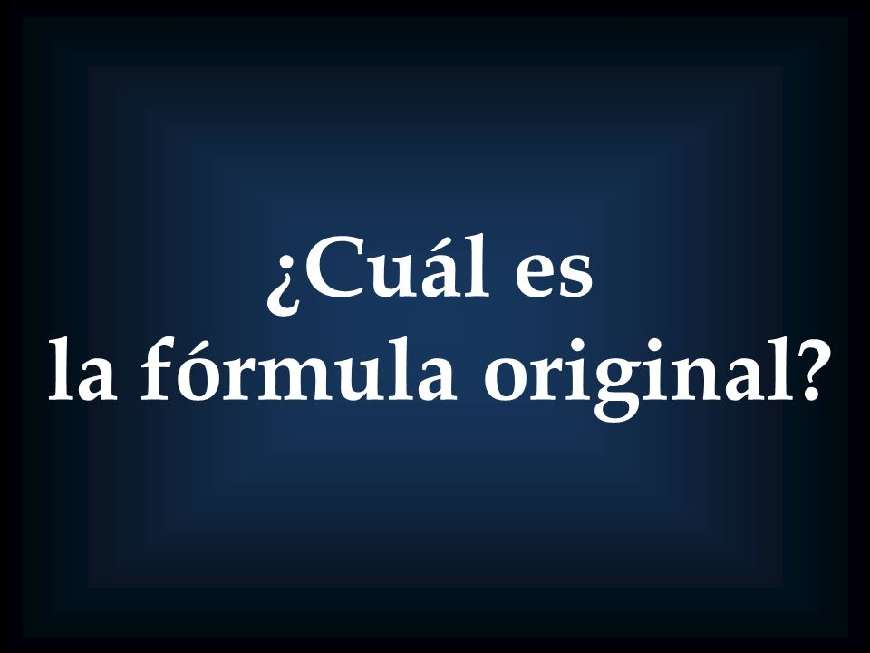 ¿Cuál es la fórmula original