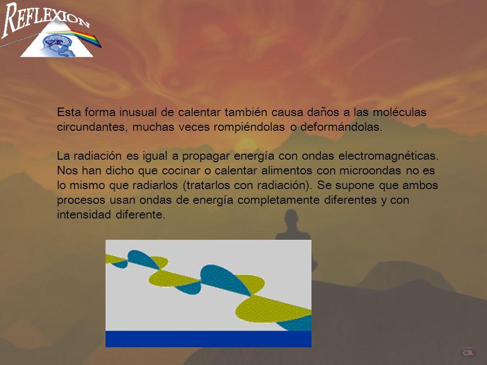 Esta forma inusual de calentar también causa daños a las moléculas circundantes, muchas veces rompiéndolas o deformándolas.