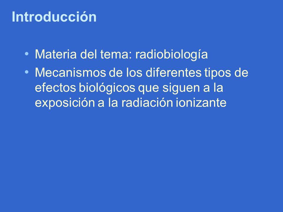 Introducción Materia del tema: radiobiología