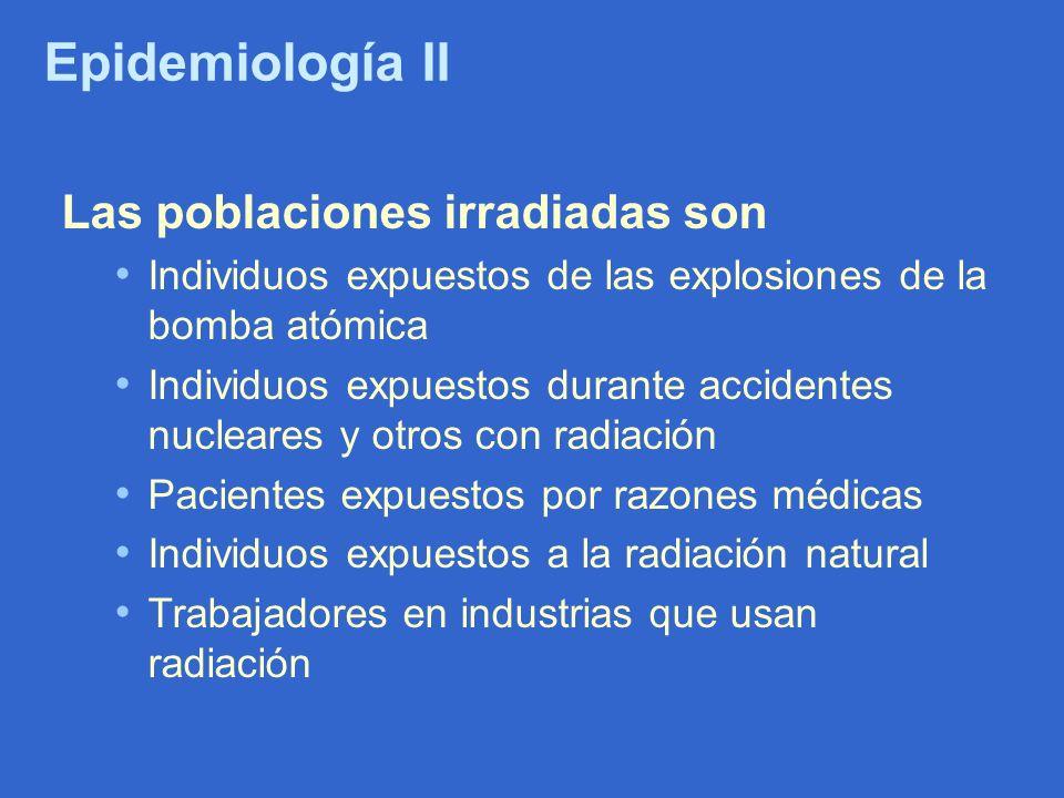 Epidemiología II Las poblaciones irradiadas son