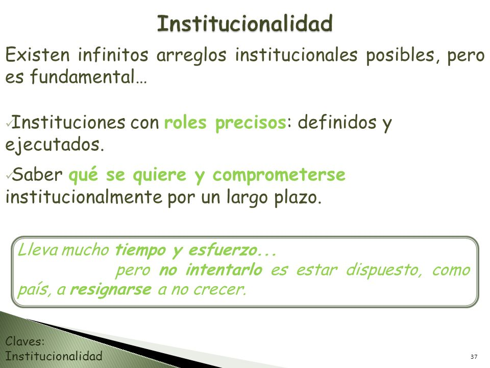 Institucionalidad Existen infinitos arreglos institucionales posibles, pero es fundamental…
