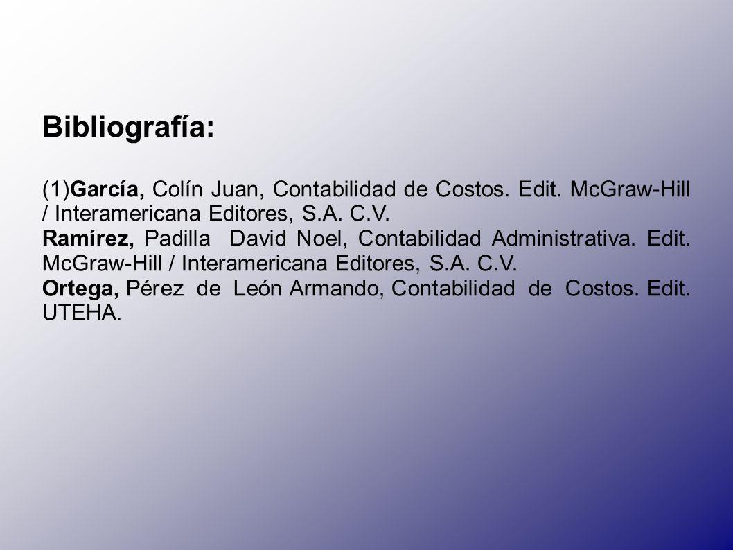 Bibliografía: (1)García, Colín Juan, Contabilidad de Costos. Edit. McGraw-Hill / Interamericana Editores, S.A. C.V.