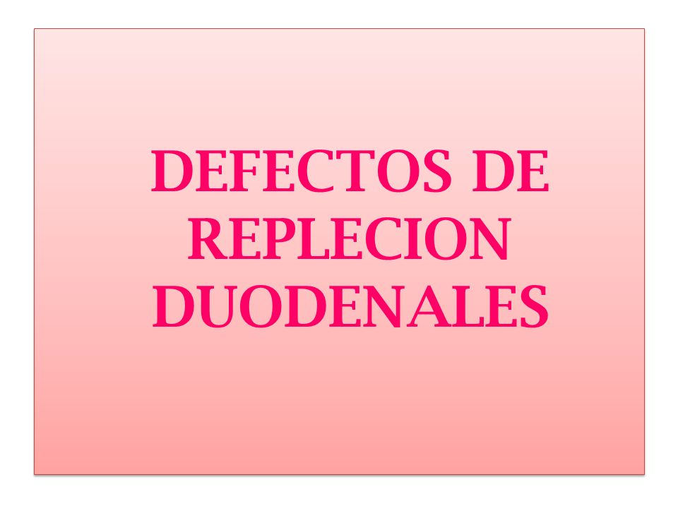 DEFECTOS DE REPLECION DUODENALES