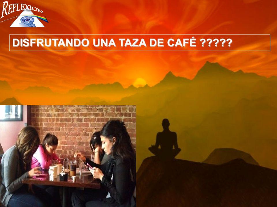 DISFRUTANDO UNA TAZA DE CAFÉ
