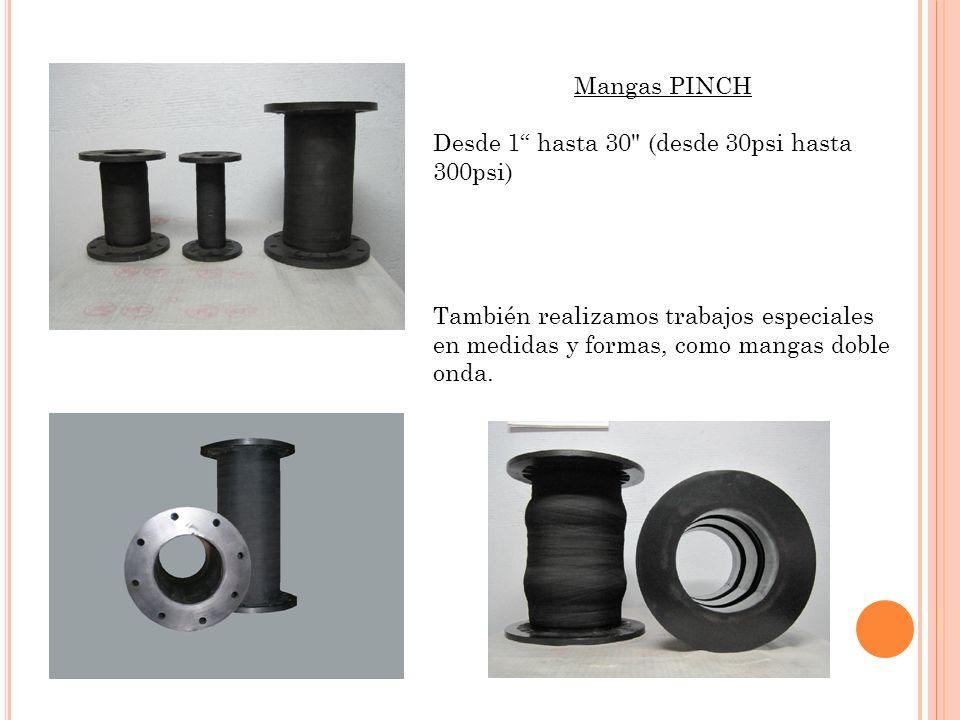 Mangas PINCH Desde 1 hasta 30 (desde 30psi hasta 300psi) También realizamos trabajos especiales en medidas y formas, como mangas doble onda.